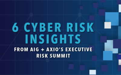Six Cyber Risk Insights From AIG and Axio's Executive Risk Summit