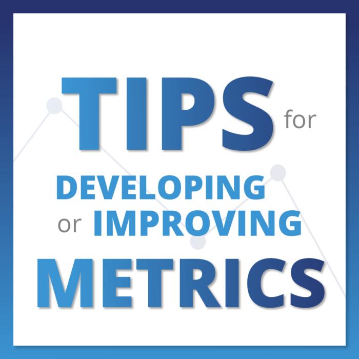 Tips for Developing or Improving Metrics