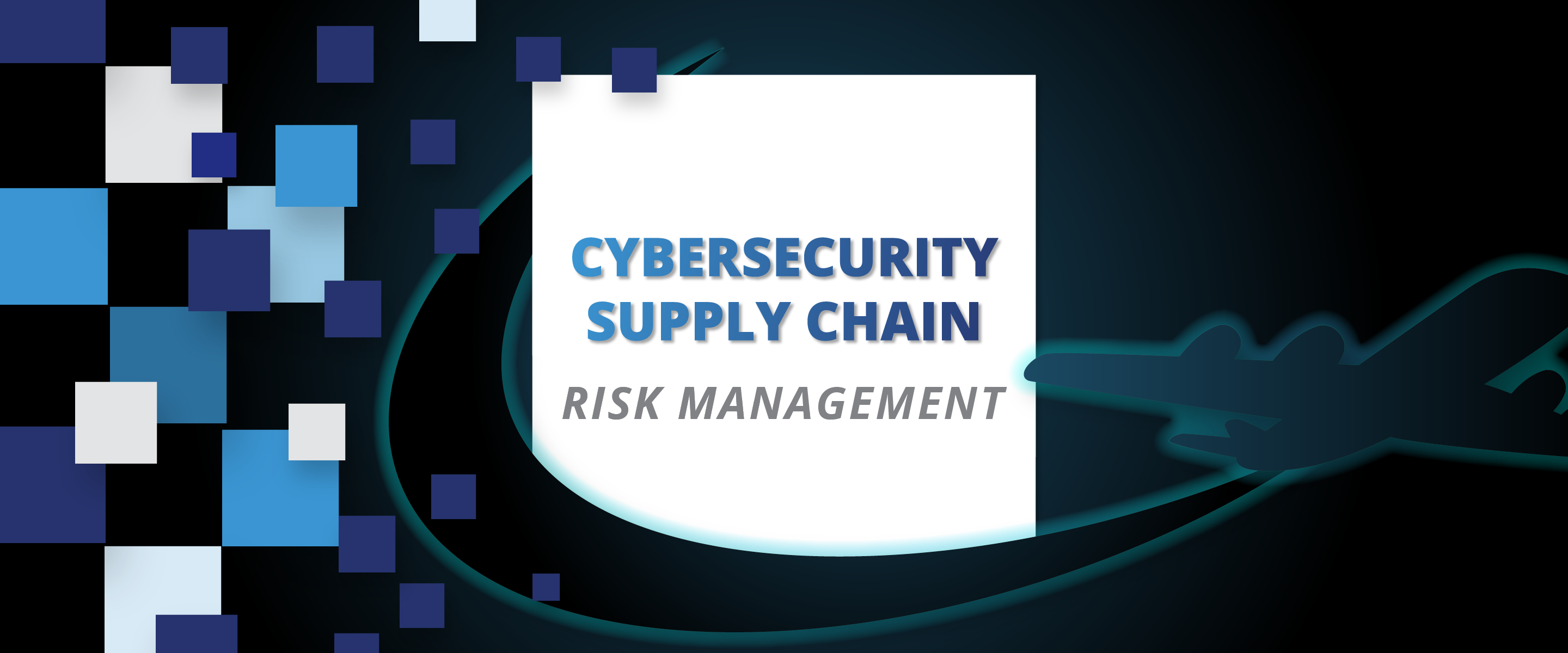 Cybersecurity Supply Chain Risk Management