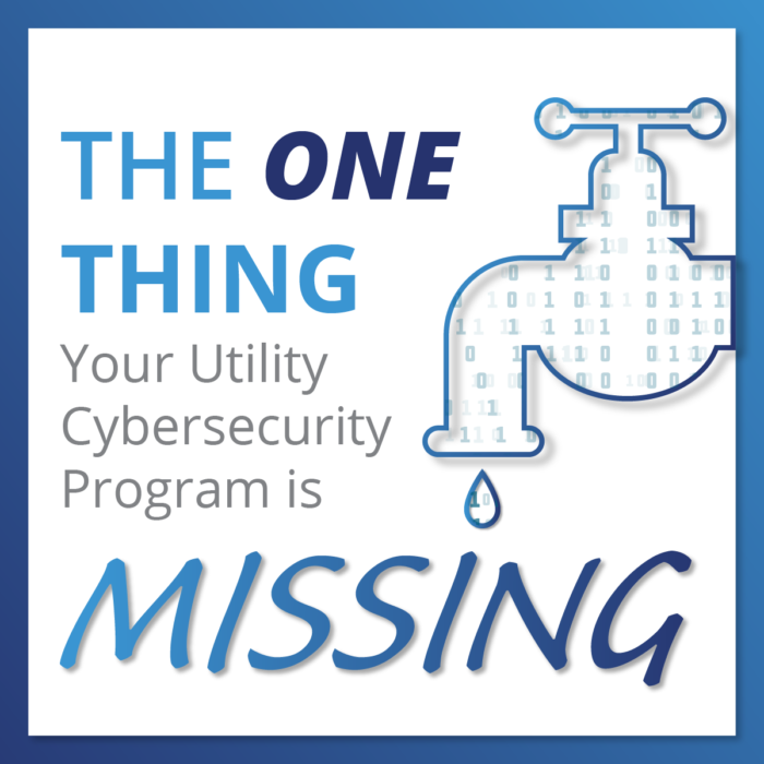 The One Thing your Utility Security Program is Missing