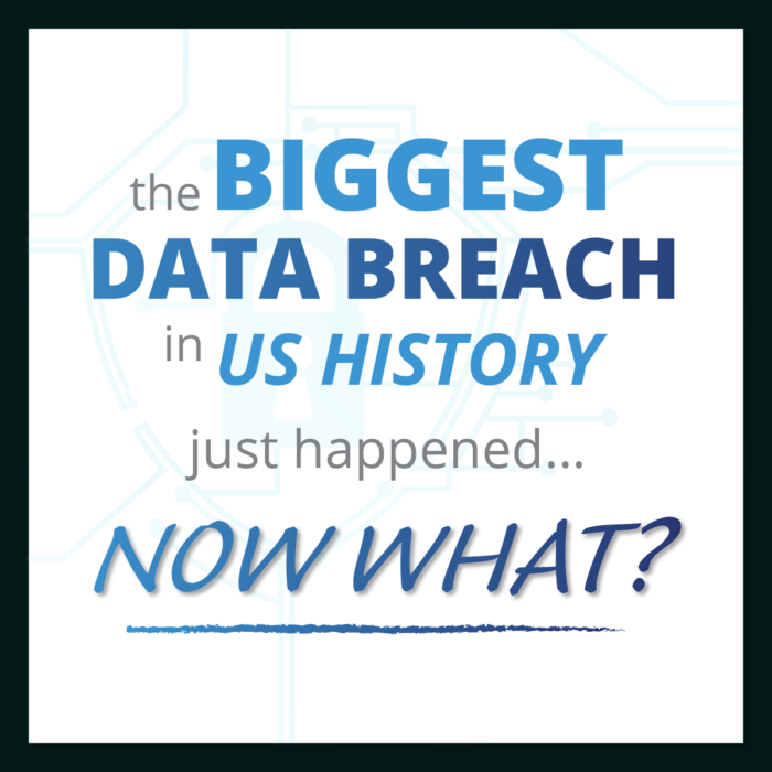 The Biggest Data Breach in US History Just Happened, Now What?