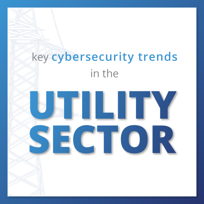 Key Cyber Security Trends in the Utilities Sector
