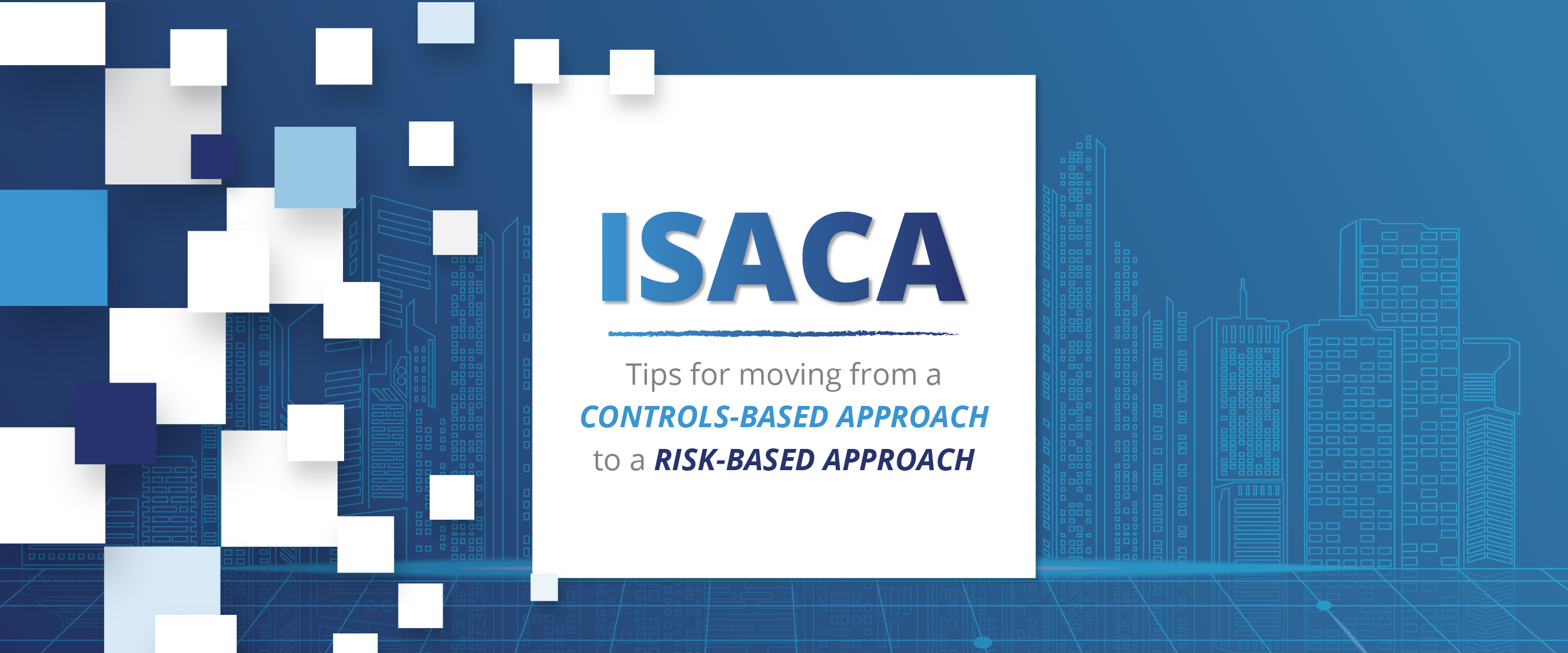 ISACA: Tips for Moving From a Controls-Based Approach to a Risk-Based Approach