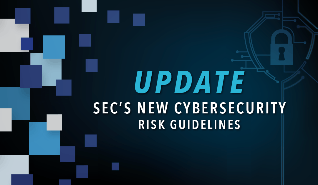 UPDATE – SEC's New Cybersecurity Risk Guidelines