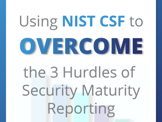 Using NIST CSF To Overcome The 3 Hurdles Of Security Maturity Reporting